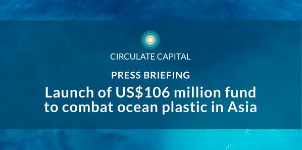 Press Invite : US$ 106 million fund to combat ocean plastic in Asia